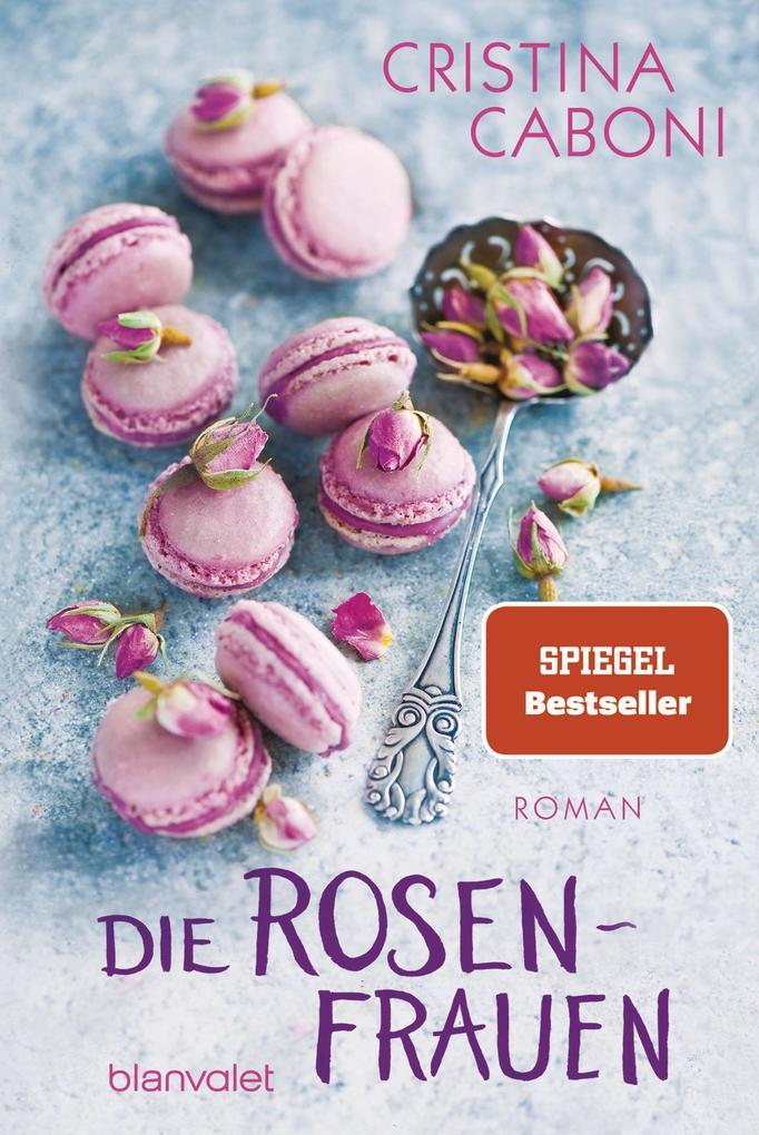 Die Rosenfrauen als Taschenbuch von Cristina Caboni