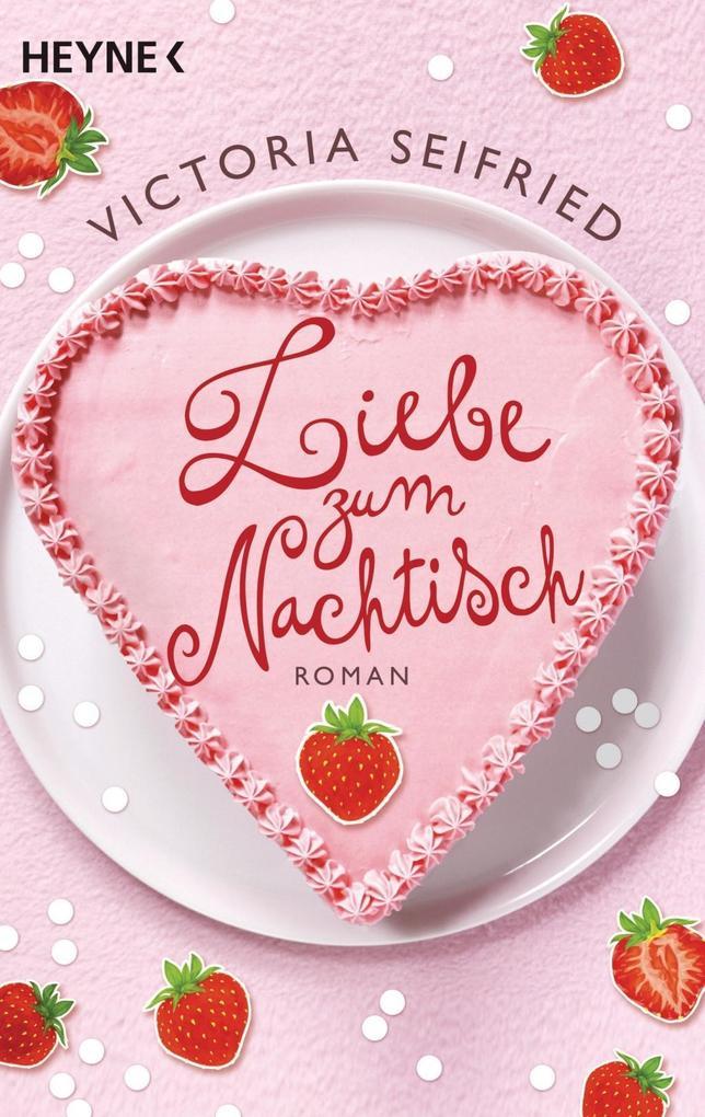 Liebe zum Nachtisch als Taschenbuch von Victoria Seifried