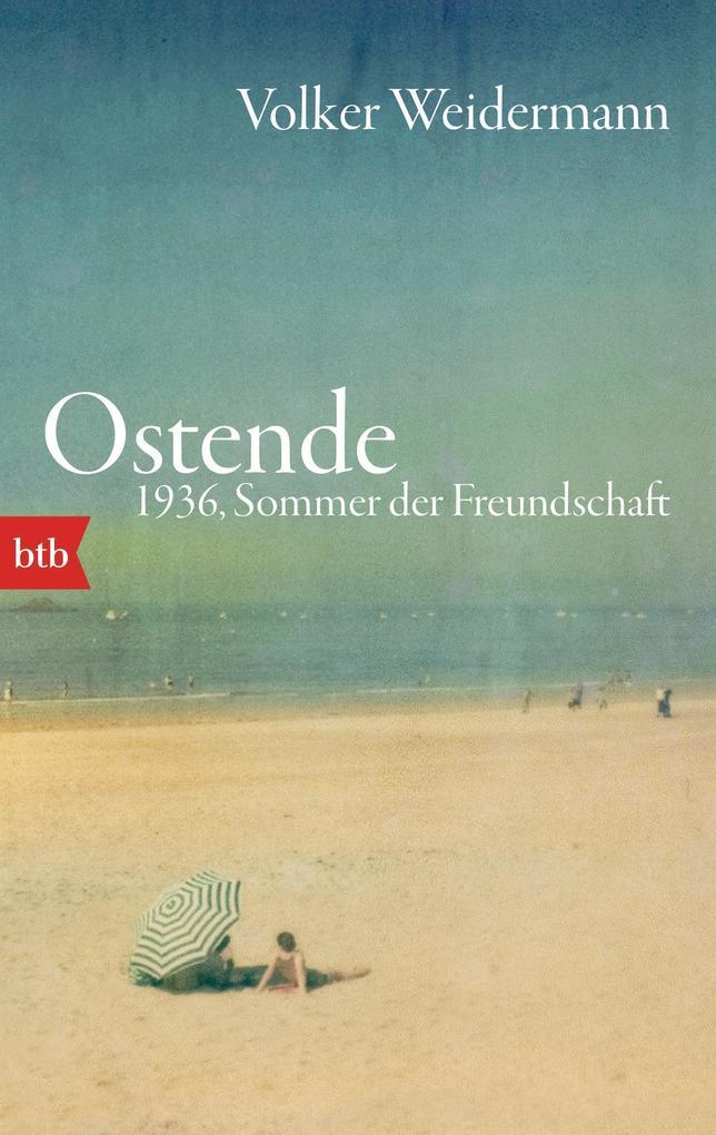 Ostende. 1936, Sommer der Freundschaft als Taschenbuch von Volker Weidermann
