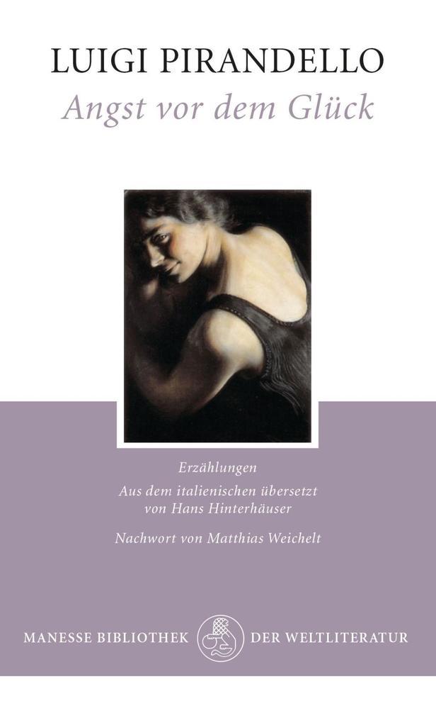 Angst vor dem Glück als Buch von Luigi Pirandello, Matthias Weichelt