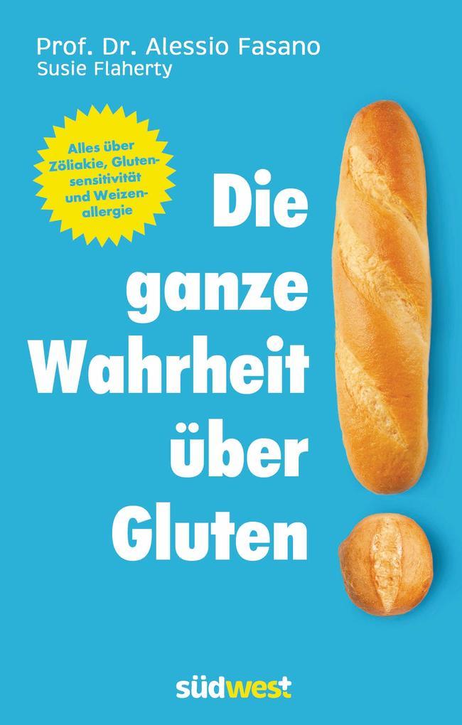 Die ganze Wahrheit über Gluten als Buch von Alessio Fasano, Susie Flaherty