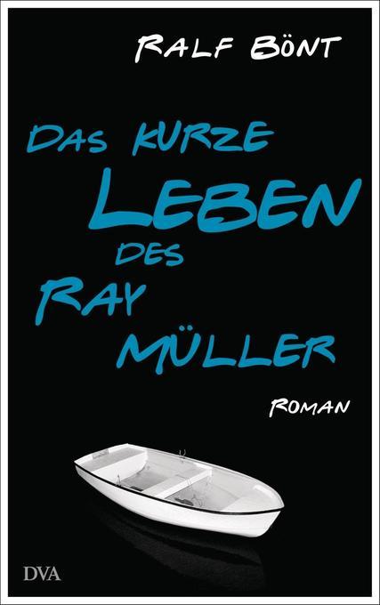Das kurze Leben des Ray Müller als Buch von Ralf Bönt