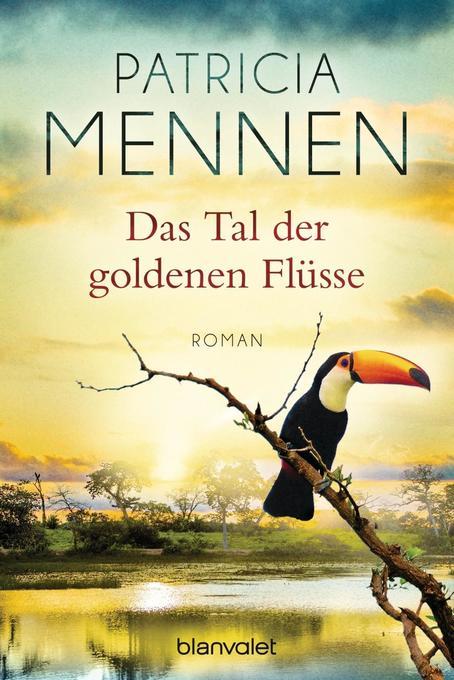 Das Tal der goldenen Flüsse als Taschenbuch von Patricia Mennen