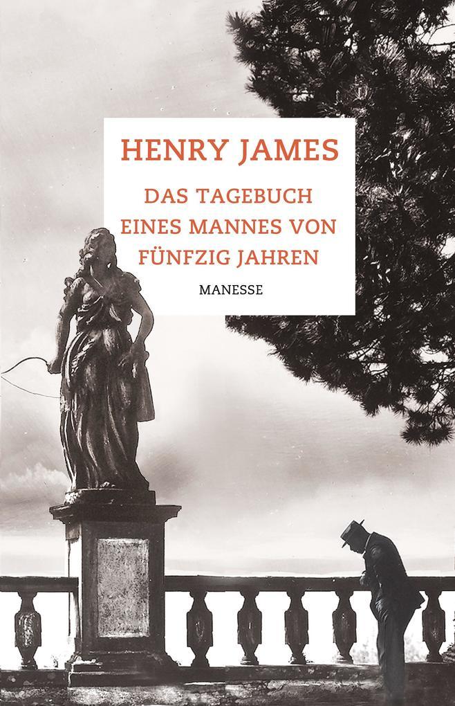 Das Tagebuch eines Mannes von fünfzig Jahren als Buch von Henry James, Maike Albath