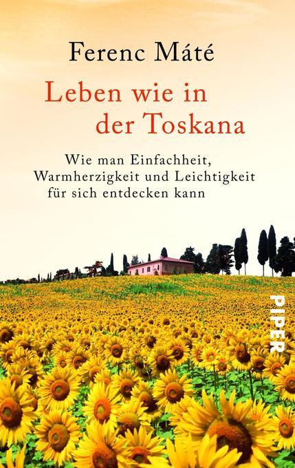 Leben wie in der Toskana als Taschenbuch von Ferenc Máté