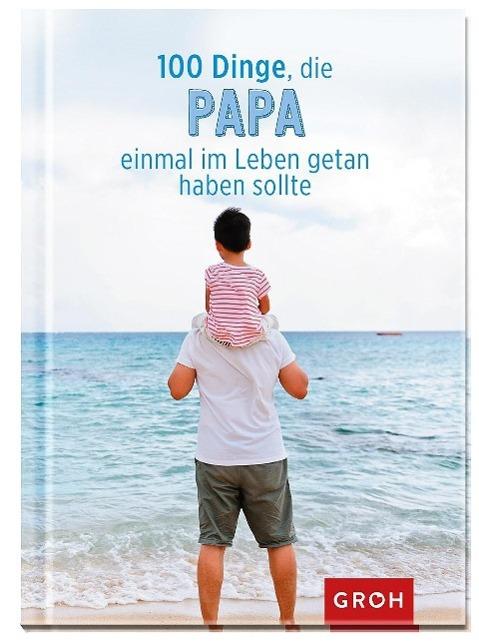 100 Dinge, die Papa einmal im Leben getan haben sollte als Buch von