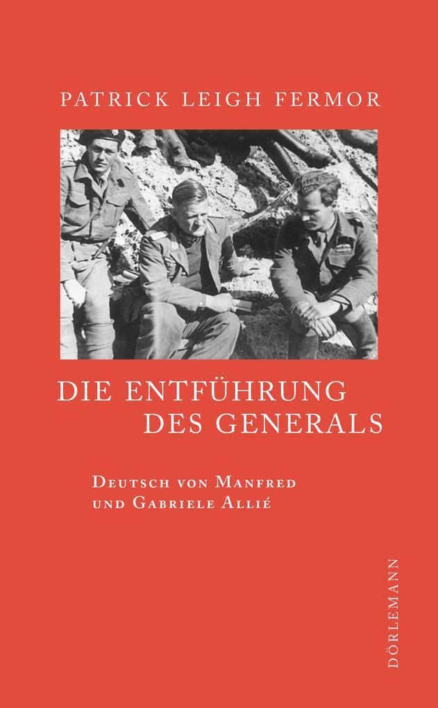 Die Entführung des Generals als Buch von Patrick Leigh Fermor