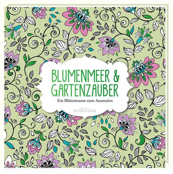 Malbuch für Erwachsene: Blumenmeer & Gartenzauber als Buch von