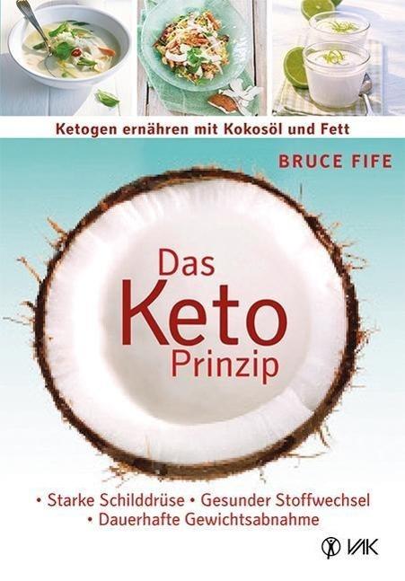 Das Keto-Prinzip: Ketogen ernähren mit Kokosöl und Fett als Buch von Bruce Fife