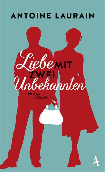 Liebe mit zwei Unbekannten als Buch von Antoine Laurain