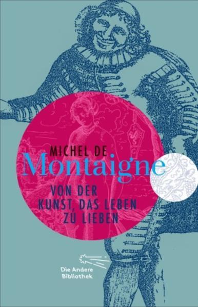 Von der Kunst, das Leben zu lieben als Buch von Michel de Montaigne