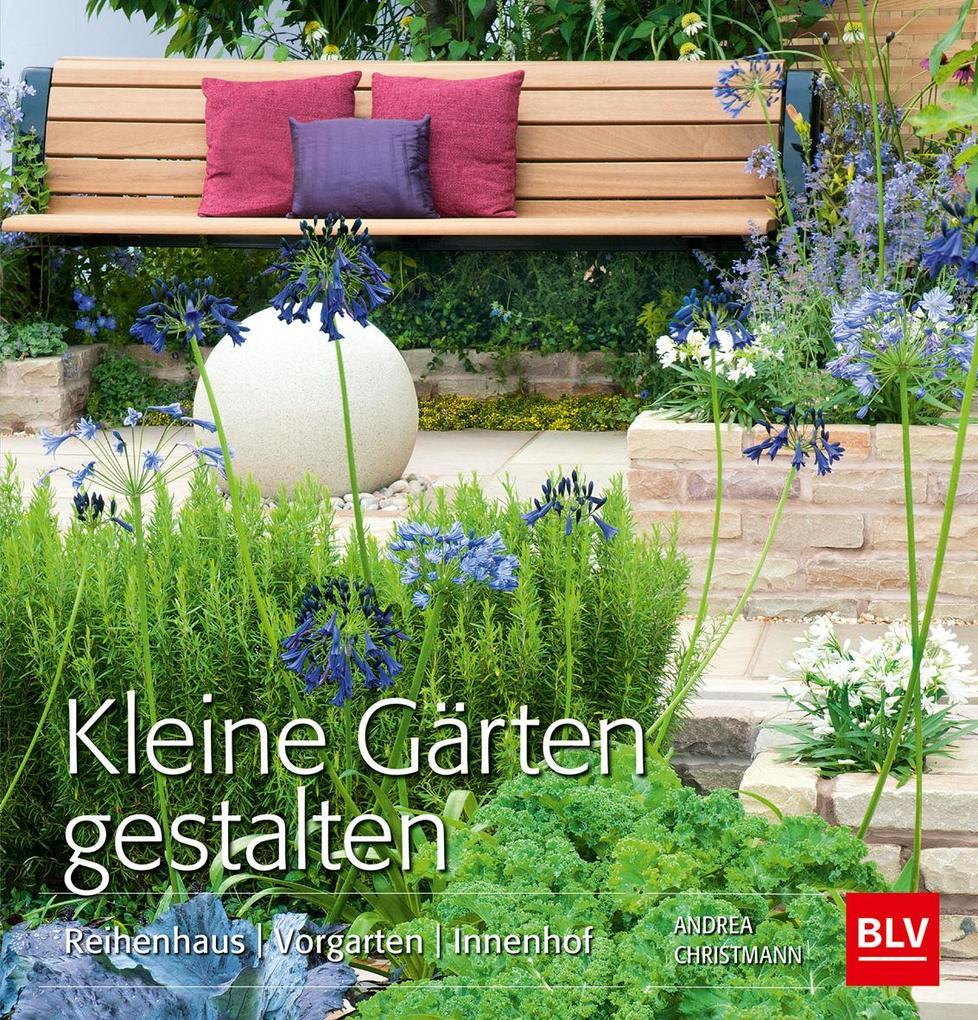 Kleine Gärten gestalten als Buch von Andrea Christmann