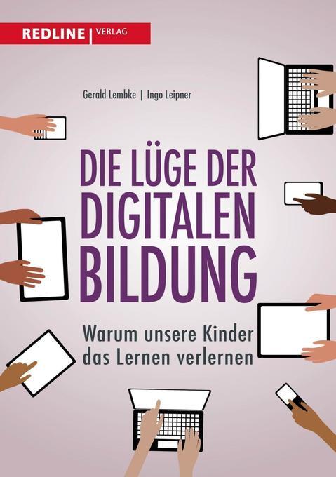 Die Lüge der digitalen Bildung als Buch von Gerald Lembke, Ingo Leipner
