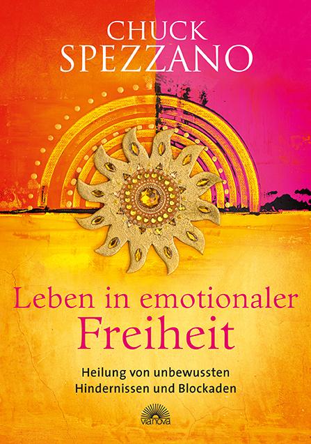 Leben in emotionaler Freiheit als Buch von Chuck Spezzano