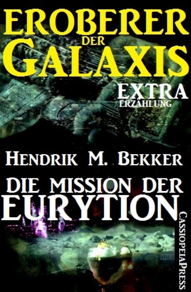 Die Mission der Eurytion (Eroberer der Galaxis) als eBook von Hendrik M. Bekker