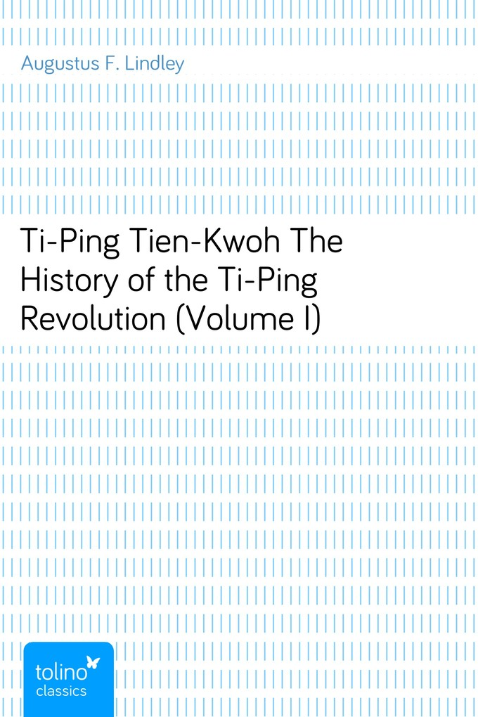 Ti-Ping Tien-KwohThe History of the Ti-Ping Revolution Volume I als eBook von Augustus F. Lindley
