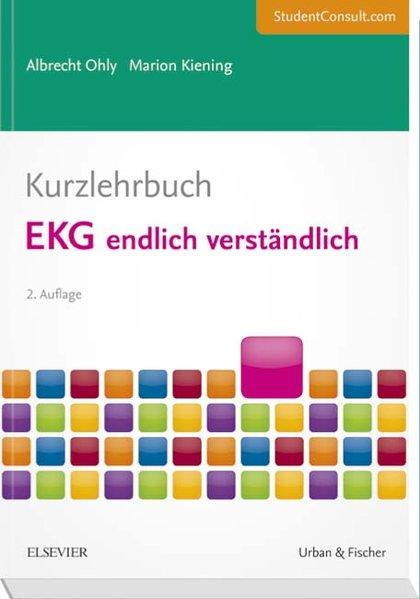 Kurzlehrbuch EKG endlich verständlich als Buch von Albrecht Ohly, Marion Kiening