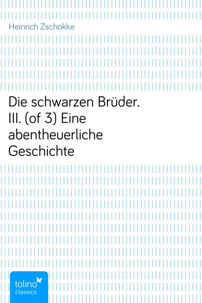 Die schwarzen Brüder. III. (of 3)Eine abentheuerliche Geschichte als eBook von Heinrich Zschokke