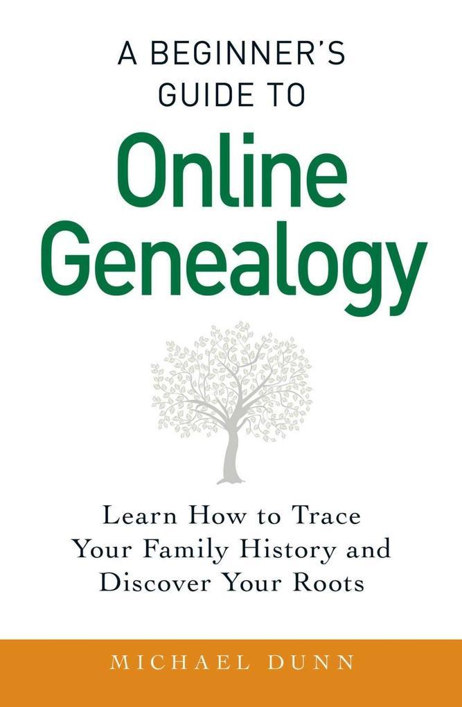 A Beginner´s Guide to Online Genealogy als eBoo...