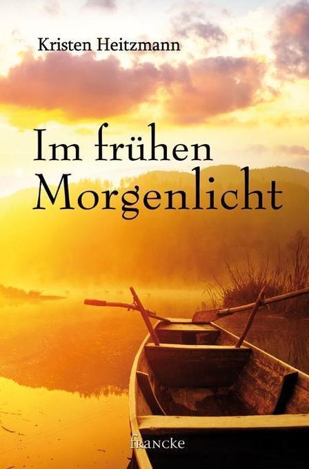 Im frühen Morgenlicht als Buch von Kristen Heitzmann