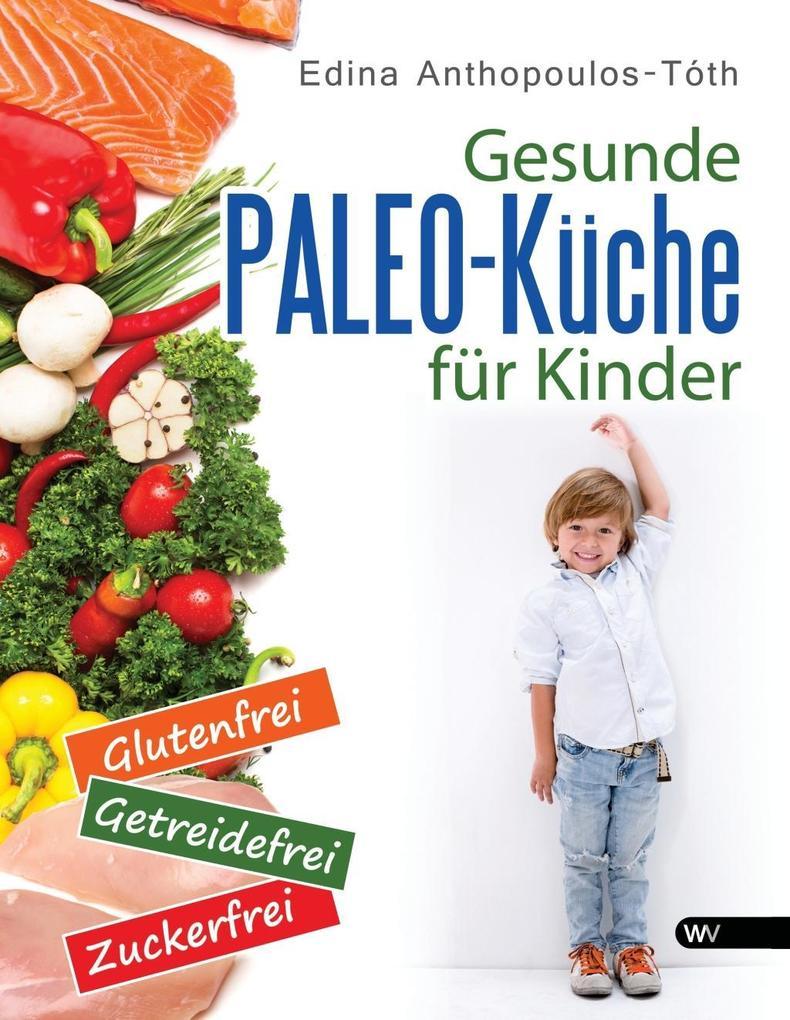 Gesunde Paleo-Kche für Kinder als eBook von Edina Anthopoulos-Tóth