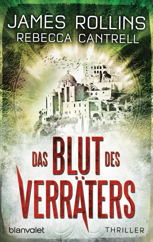 Das Blut des Verräters als eBook von James Rollins, Rebecca Cantrell