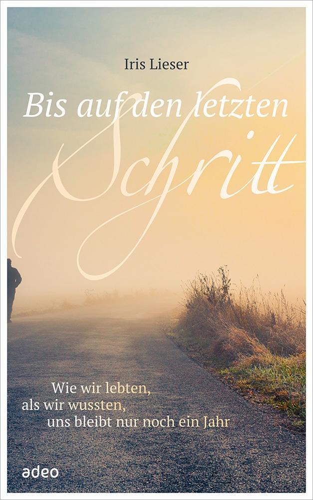 Bis auf den letzten Schritt als Buch von Iris Lieser