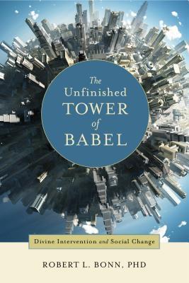 The Unfinished Tower of Babel Divine Intervention and Social Change als eBook von Robert L. Bonn