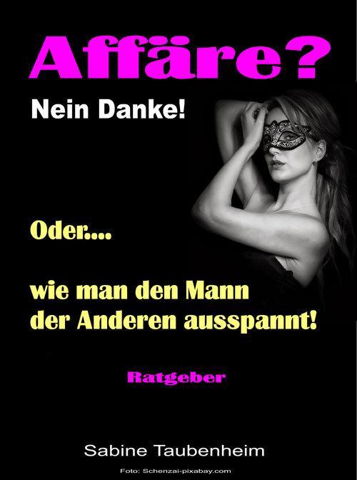 Affäre Nein Danke Oder wie man den Mann der Anderen ausspannt als eBook von Sabine Taubenheim
