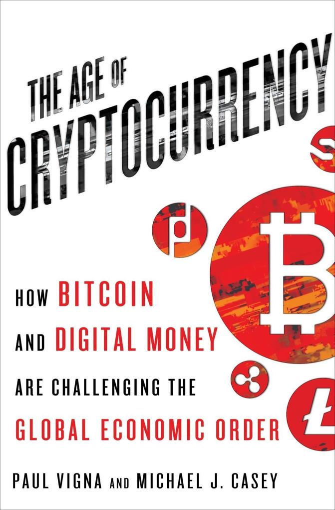 The Age of Cryptocurrency als eBook von Paul Vigna, Michael J. Casey The Age of Cryptocurrency: How Bitcoin and the Blockchain Are Challenging the Global Economic Order The Age of Cryptocurrency: How Bitcoin and the Blockchain Are Challenging the Global Economic Order 23607301 23607301 xl