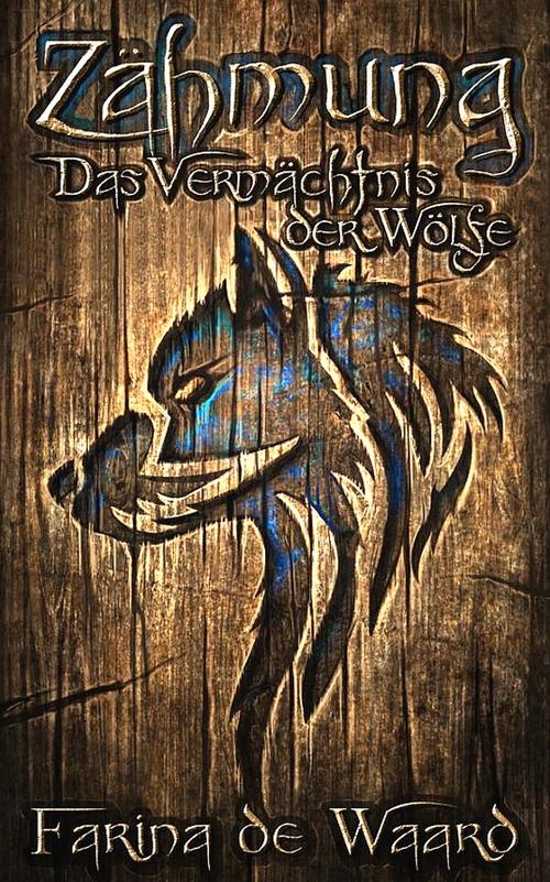Zähmung - Das Vermächtnis der Wölfe (Band 1) als eBook von Farina de Waard