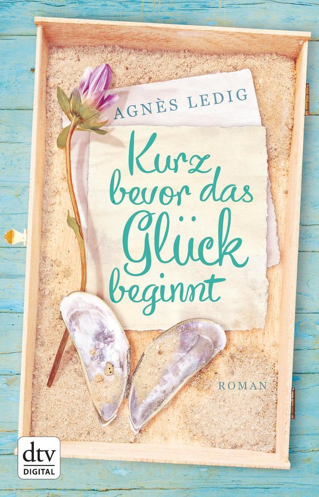 Kurz bevor das Glück beginnt als eBook von Agnès Ledig
