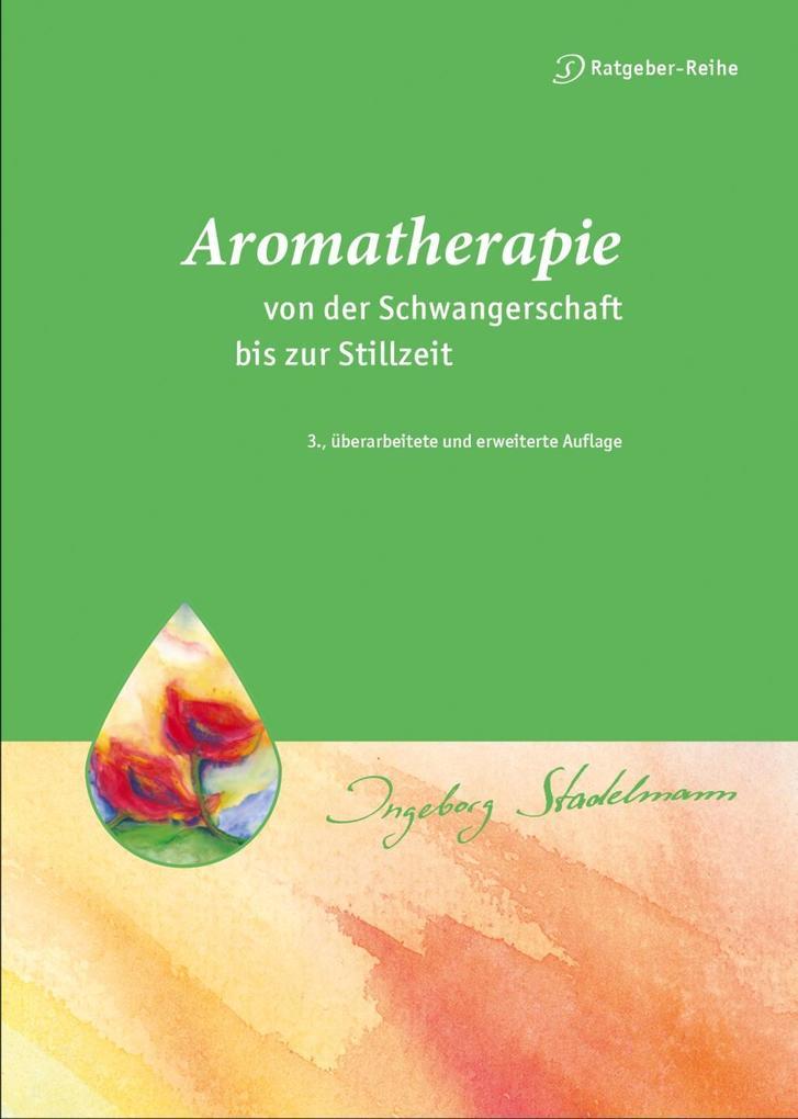 Aromatherapie - von der Schwangerschaft bis zur Stillzeit als Buch von Ingeborg Stadelmann
