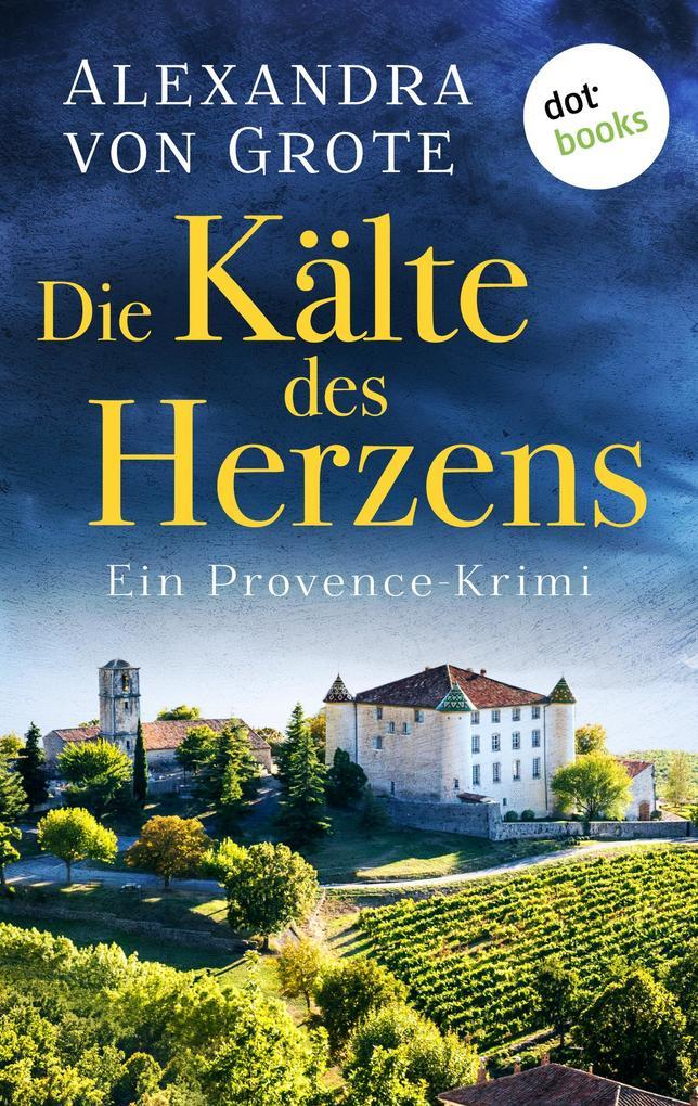 Die Kälte des Herzens: Ein Provence-Krimi - Band 2 als eBook von Alexandra von Grote