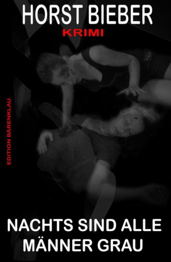Nachts sind alle Männer grau: Krimi als eBook von Horst Bieber