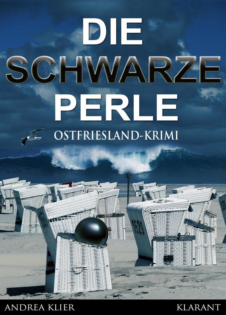 Die schwarze Perle - Ostfrieslandkrimi. Spannender Roman mit Lokalkolorit für Ostfriesland Fans! als eBook von Andrea Kl