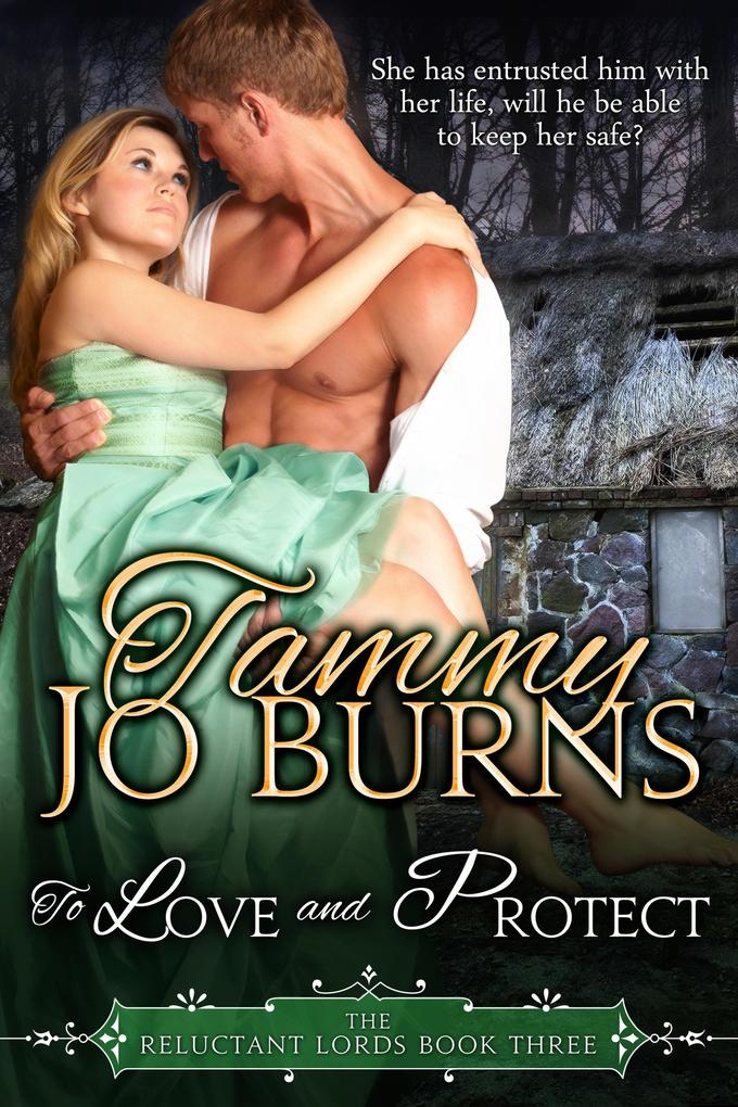 To Love and Protect The Reluctant Lords #3 als eBook von Tammy Jo Burns