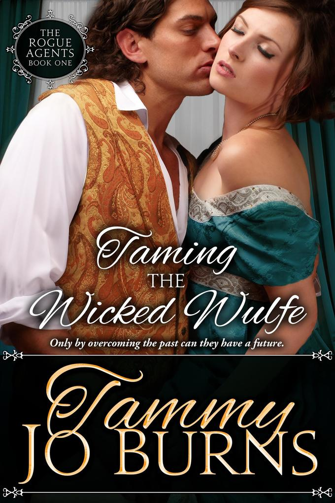 Taming the Wicked Wulfe The Rogue Agents #1 als eBook von Tammy Jo Burns