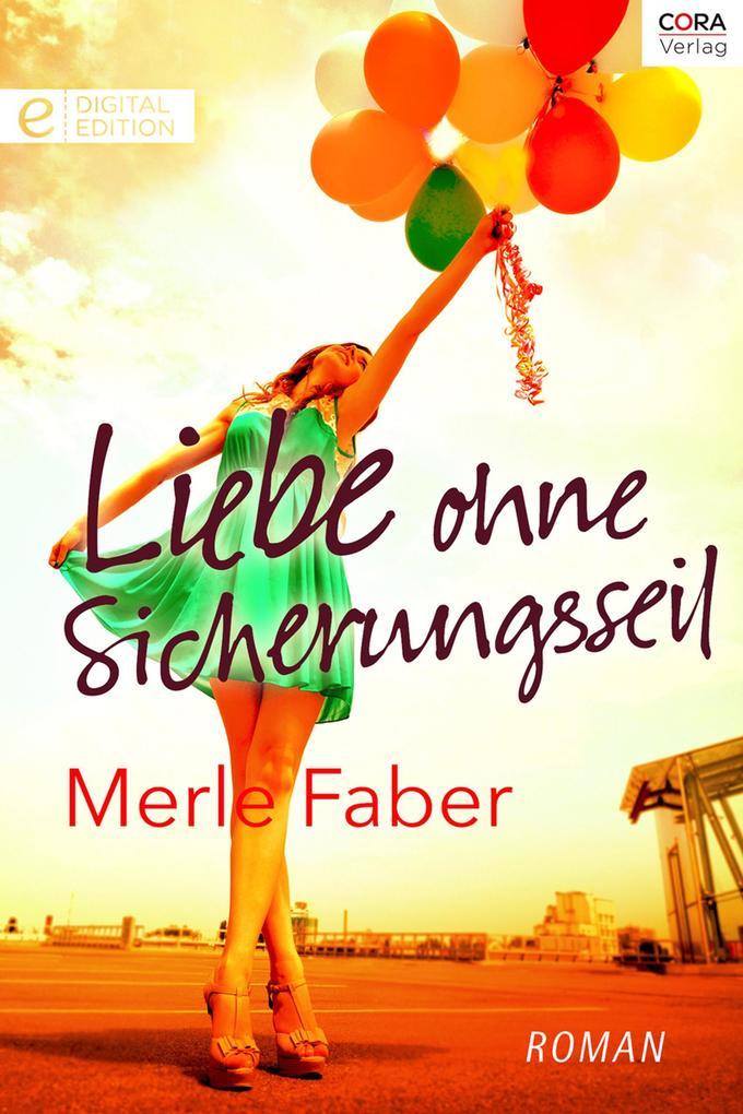Liebe ohne Sicherungsseil als eBook von Merle Faber