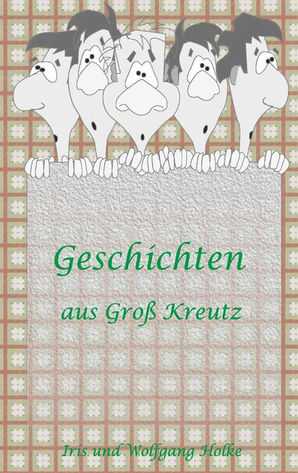 Geschichten aus Groß-Kreutz als Buch von Iris Zimpel