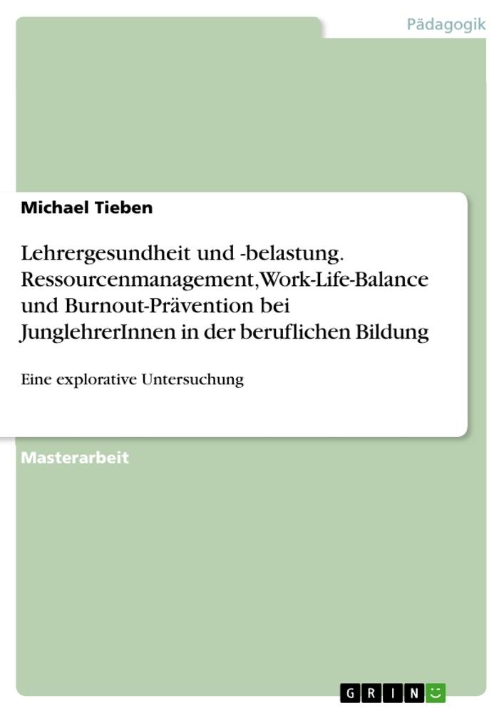 Lehrergesundheit und -belastung. Ressourcenmanagement, Work-Life-Balance und Burnout-Prävention bei JunglehrerInnen in d