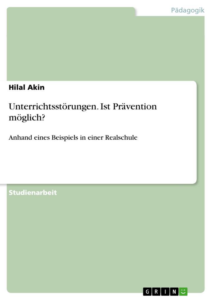 Unterrichtsstörungen. Ist Prävention möglich? als Buch von Hilal Akin