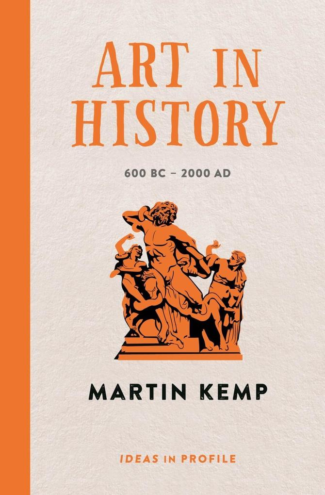 Art in History 600 BC - 2000 AD Ideas in Profile als eBook von Martin Kemp Martin Kemp