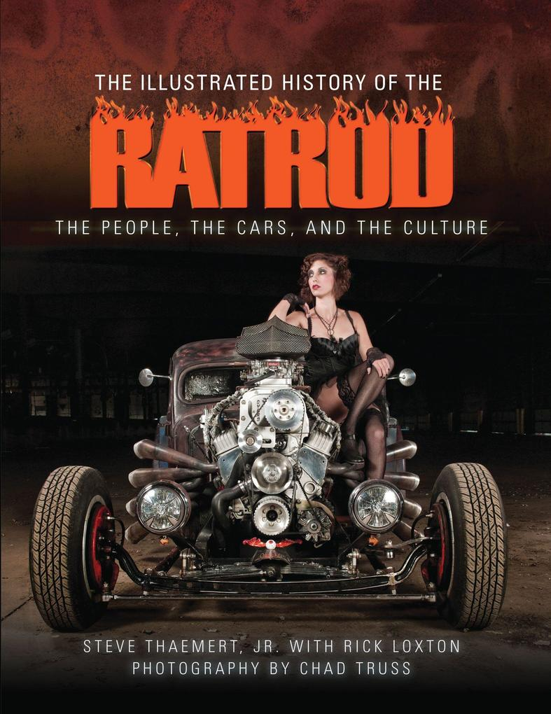 The Illustrated History of the Rat Rod: The People, the Cars, and the Culture als Buch von Steve Thaemert Jr, Rick Loxto
