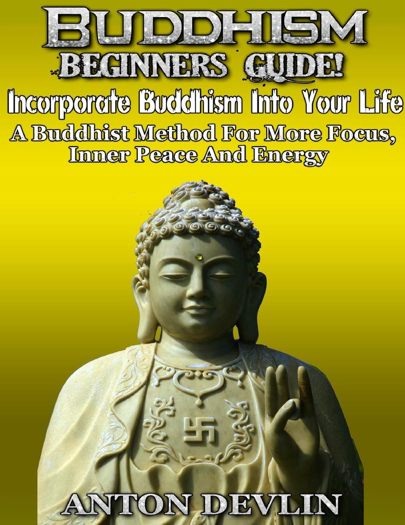 Buddhism Beginner´s Guide: Incorporate Buddhism...