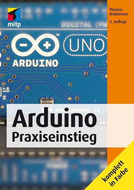 Arduino Praxiseinstieg als Buch von Thomas Brühlmann