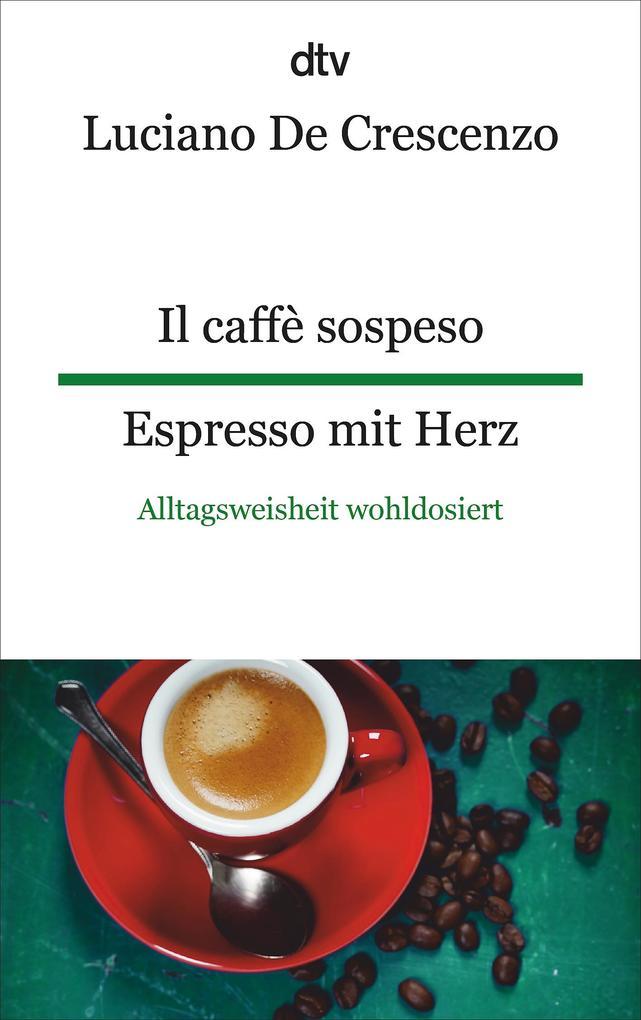 Il caffè sospeso - Espresso mit Herz als Taschenbuch von Luciano De Crescenzo
