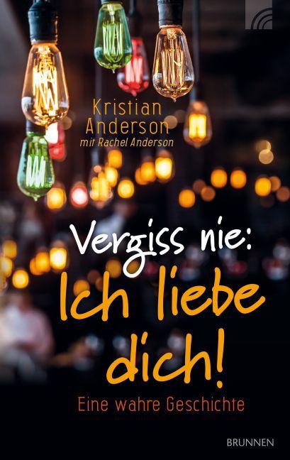 Vergiss nie: Ich liebe dich! als Buch von Kristian Anderson, Rachel Anderson