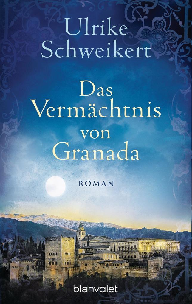 Das Vermächtnis von Granada als Taschenbuch von Ulrike Schweikert