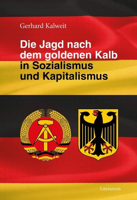 Die Jagd nach dem goldenen Kalb in Sozialismus und Kapitalismus als Buch von Gerhard Kalweit